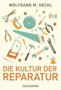 Wolfgang M. Heckl: Die Kultur der Reparatur
