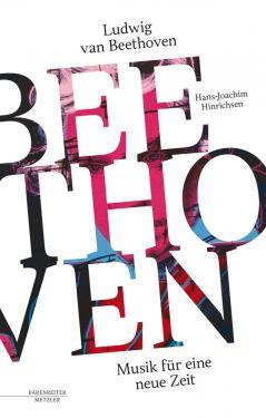 Hans-Joachim Hinrichsen: Ludwig van Beethoven - Musik für eine neue Zeit