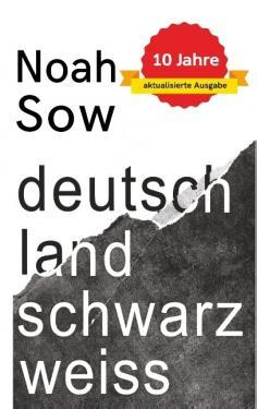 Noah Sow: Deutschland Schwarz Weiß